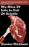 My Slice of Life Is Full of Gristle - Gordon Kirkland