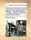 A New Theory of the Earth, from Its Original, to the Consummation of All Things. ... by William Whiston, ... the Fourth Edition, Revised and Correct - William Whiston