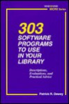 303 Software Programs to Use in Your Library: Descriptions, Evaluations, and Practical Advice - Patrick R. Dewey