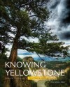 Knowing Yellowstone: Science in America's First National Park - Jerry Johnson