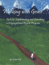 Walking with Grace: Tools for Implementing and Launching a Congregational Respite Program - Robin Dill