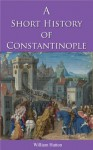 A Short History of Constantinople (Illustrated) - William Hutton