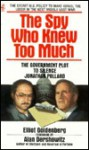The Spy Who Knew Too Much: The Government Plot to Silence Jonathan Pollard - Elliot Goldenberg