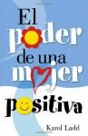 El Poder De Una Mujer Positiva (Spanish Edition) - Karol Ladd