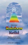 Rainbow Reiki: Expanding the Reiki System with Powerful Spiritual Abilities - Walter Lübeck, Christine M. Grimm
