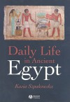 Daily Life In Ancient Egypt - Kasia Szpakowska