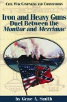 Iron and Heavy Guns: Duel between the Monitor and the Merrimac - Gene A. Smith, Grady McWhiney