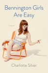 Bennington Girls Are Easy: A Novel - Charlotte Silver