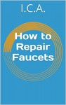 How to Repair Faucets - I.C.A.