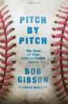 Pitch by Pitch: My View of One Unforgettable Game - Bob Gibson, Lonnie Wheeler