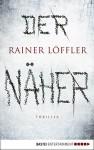 Der Näher: Thriller (Martin Abel 3) - Rainer Löffler