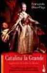 Catalina La Grande, Emperatriz De Todas Las Rusias - Fernando Díaz-Plaja, Fernando Díaz-Plaja