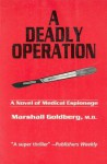 A Deadly Operation: A Novel of Medical Espionage - Marshall Goldberg