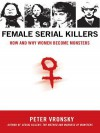 Female Serial Killers: How and Why Women Become Monsters - Peter Vronsky