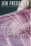 Revealed to Him - Jen Frederick