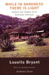 While in Darkness There is Light: Idealism and Tragedy on an Australian Commune - Louella Bryant, Howard Dean