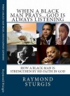 When A Black Man Prays...God is Always Listening: How A Black Man Is Strengthen By His Faith In God - Raymond Sturgis
