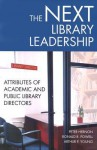 The Next Library Leadership: Attributes of Academic and Public Library Directors - Peter Hernon, Ronald R. Powell, Arthur P. Young