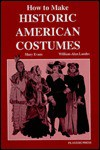 How to Make Historic American Costumes - Mary Evans, William-Alan Landes