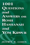 1,001 Questions and Answers on Rosh Hashanah and Yom Kippur - Jeffrey M. Cohen