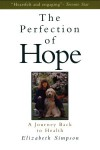 The Perfection of Hope: A Soul Transformed by Critical Illness - Elizabeth Simpson