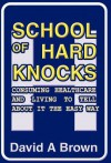 School of Hard Knocks: Consuming Healthcare and Living to Tell about It the Easy Way - David A. Brown