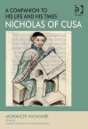 Nicholas of Cusa: A Companion to His Life and His Times - Morimichi Watanabe, Gerald Christianson, Thomas M. Izbicki