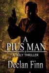A Pius Man: A Holy Thriller - Declan Finn