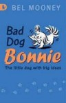Bad Dog Bonnie - Bel Mooney