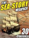 The Sea-Story Megapack: 30 Classic Nautical Works - Jack Williamson, Morgan Robertson, Ralph Milne Farley, H P Lovecraft, Arthur Conan Doyle