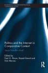 Politics and the Internet in Comparative Context: Views from the cloud (Routledge Research in Political Communication) - Paul Nixon, Rajash Rawal, Dan Mercea