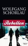 Rebellen - Wolfgang Schorlau
