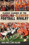 Classic Clashes of the Carolina-Clemson Football Rivalry: A State of Disunion (SC) (The History Press) - Travis Haney, Larry Williams