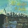 El violín de Ada (Ada's Violin): La historia de la Orquesta de Instrumentos Reciclados del Paraguay (Spanish Edition) - Susan Hood, Sally Wern Comport, Shelley McConnell