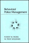 Behavioral Police Management - Harry W. More, W. Fred Wegener