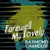 Farewell My Lovely - Raymond Chandler, Ray Porter
