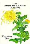 Body of Christ a Reality: - Watchman Nee, Stephen Kaung