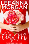 All of Me (The Bridesmaids Club Book 1) - Leeanna Morgan