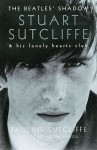 The Beatles' Shadow: Stuart Sutcliffe & His Lonely Hearts Club - Pauline Sutcliffe, Douglas Thompson