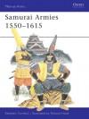 Samurai Armies 1550-1615 - Stephen Turnbull, Richard Hook