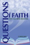 Questions of Faith for Inquiring Believers - R. Robert Cueni