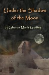 Under the Shadow of the Moon (From the Sands of Egypt to Eternity) - Sharon Goding, Karen Brooks, Jim Petrilla, Roger Brooks, Lucille Hemphill Jewett