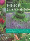 Creating a Herb Garden: Designing, Planting and Growing--A Practical Guide - Jessica Houdret