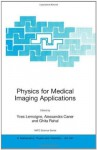 Physics for Medical Imaging Applications (Nato Science Series II: (closed)) - Yves Lemoigne, Alessandra Caner, Ghita Rahal