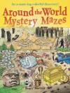 Around the World Mystery Mazes: An A-maze-ing Colorful Discovery! - Roger Moreau