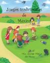Juegos tradicionales de Mexico (Spanish Edition) - Maria Guadalupe Rubio, Luis A Carrasco, Ain Mikail, Lisa DuBois