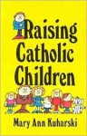 Raising Catholic Children - Mary Ann Kuharski