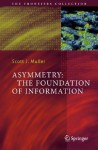 Asymmetry: The Foundation of Information - Scott J. Muller