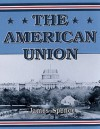 The American Union: Its Effect on National Character and Policy - James Spence