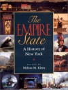 The Empire State: A History of New York - Milton M. Klein, New York State Historical Association, Paula Baker, Edward Countryman